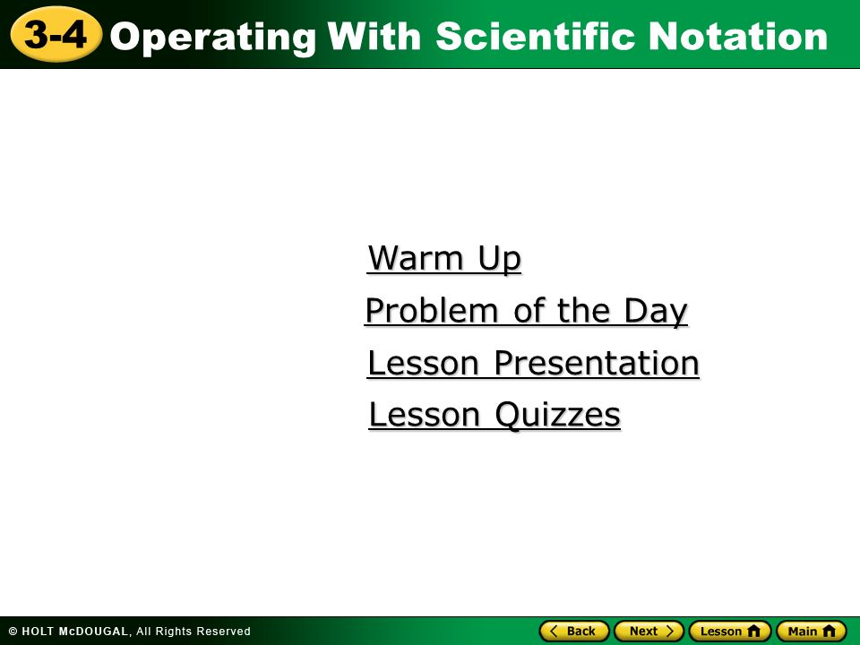 Operating With Scientific Notation 3-4 Warm Up Warm Up Lesson Presentation Lesson Presentation Problem of the Day Problem of the Day Lesson Quizzes Le