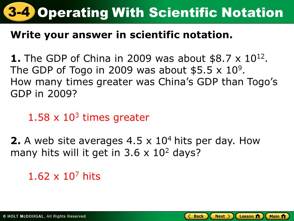 Operating With Scientific Notation 3-4 Write your answer in scientific notation. 1. The GDP of China in 2009 was about $8.7 x 10 12. The GDP of Togo i