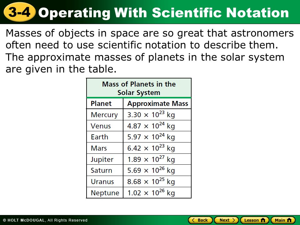 Operating With Scientific Notation 3-4 Masses of objects in space are so great that astronomers often need to use scientific notation to describe them