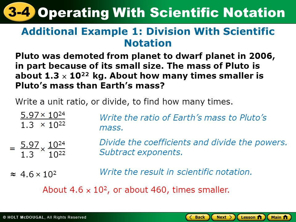 Operating With Scientific Notation 3-4 Additional Example 1: Division With Scientific Notation Pluto was demoted from planet to dwarf planet in 2006,