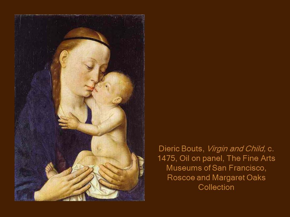 Dieric Bouts, Virgin and Child, c. 1475, Oil on panel, The Fine Arts Museums of San Francisco, Roscoe and Margaret Oaks Collection