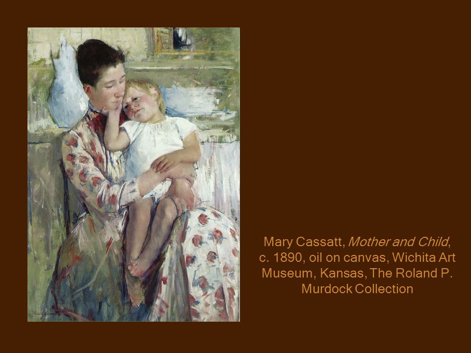 Mary Cassatt, Mother and Child, c.1890, oil on canvas, Wichita Art Museum, Kansas, The Roland P.