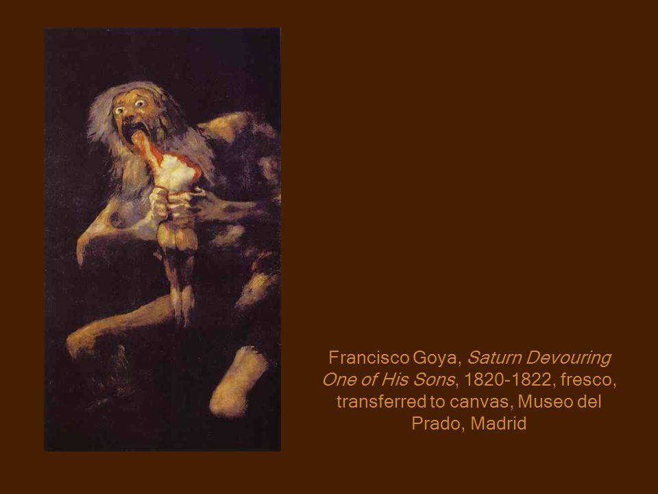 Francisco Goya, Saturn Devouring One of His Sons, 1820-1822, fresco, transferred to canvas, Museo del Prado, Madrid