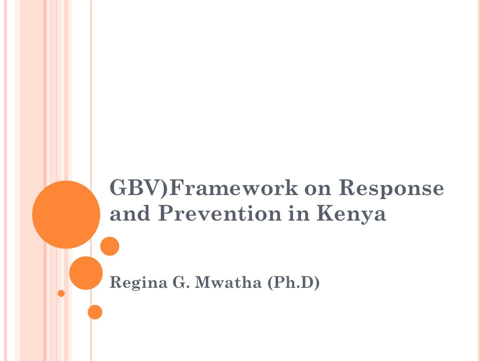 GBV)Framework on Response and Prevention in Kenya Regina G. Mwatha (Ph.D)