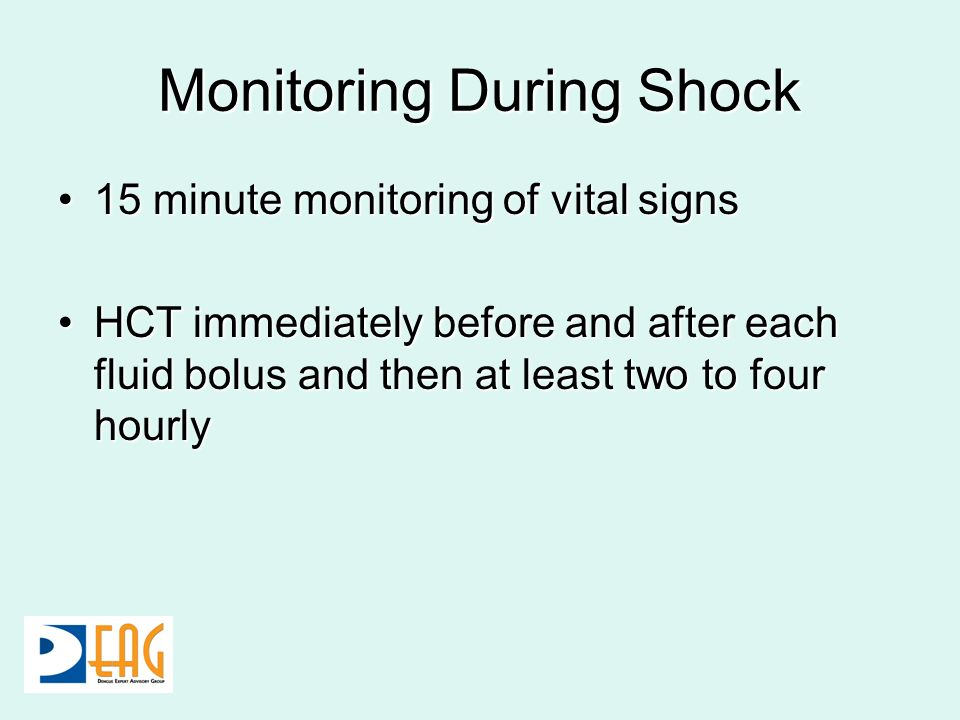 Monitoring During Shock 15 minute monitoring of vital signs15 minute monitoring of vital signs HCT immediately before and after each fluid bolus and t
