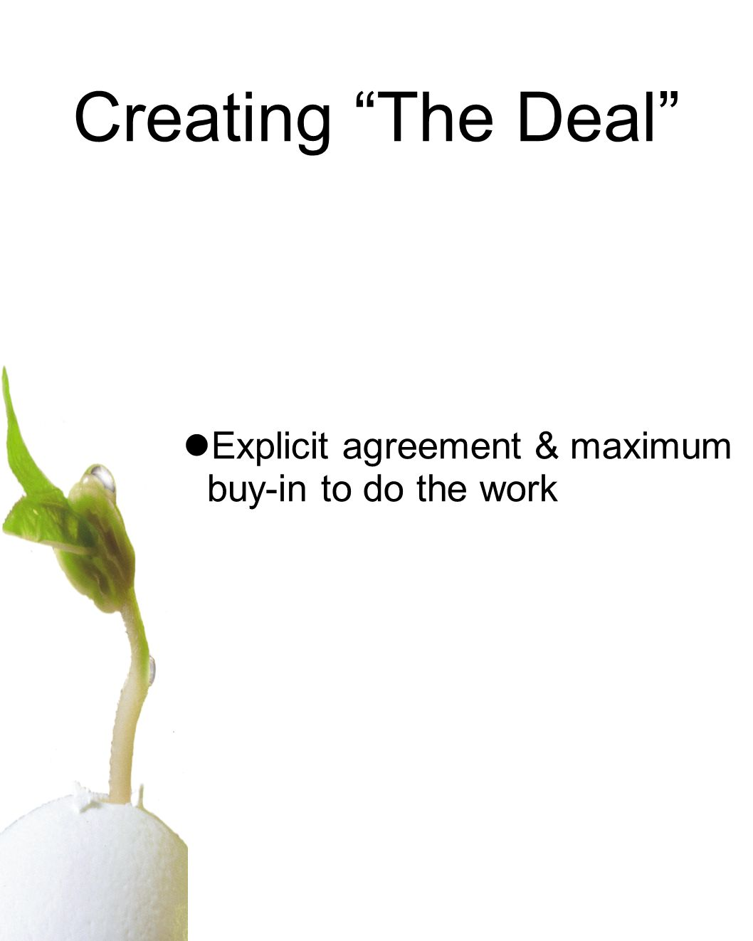 Creating The Deal Explicit agreement & maximum buy-in to do the work