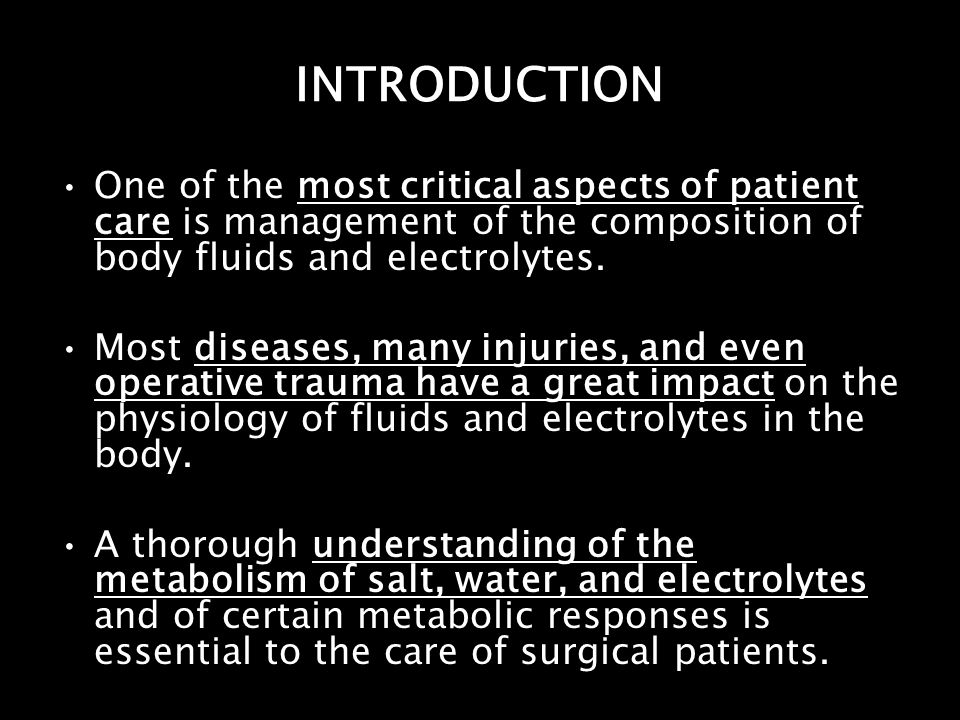 INTRODUCTION One of the most critical aspects of patient care is management of the composition of body fluids and electrolytes. Most diseases, many in