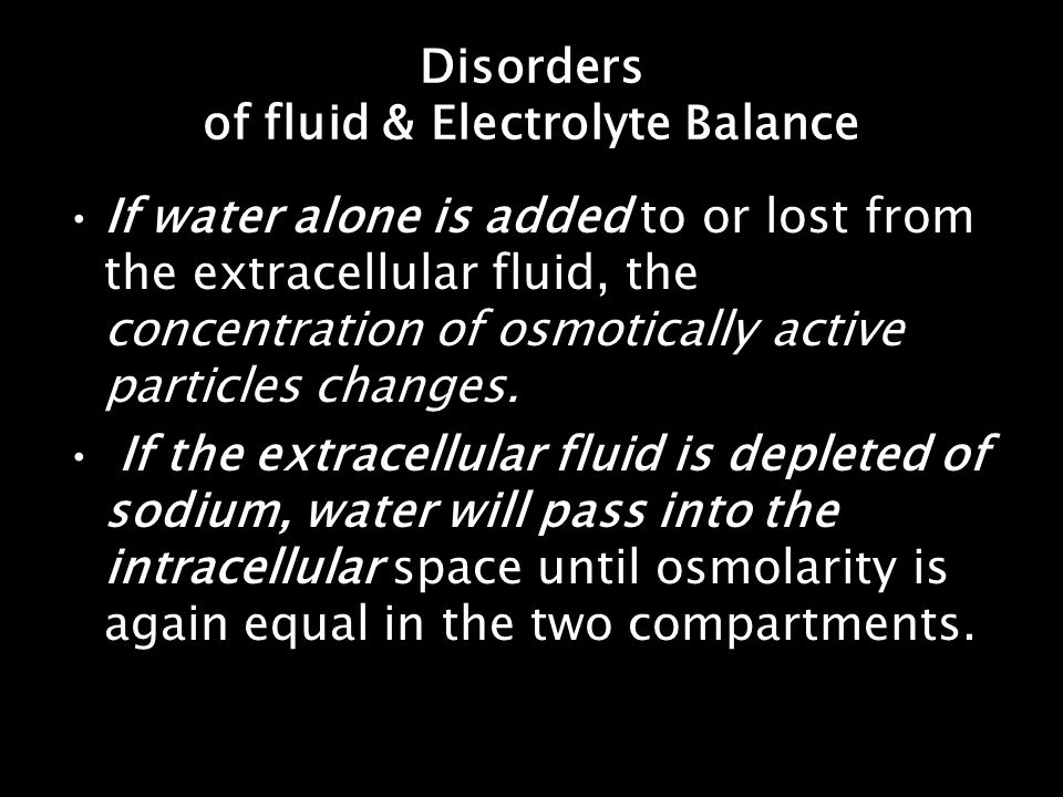Disorders of fluid & Electrolyte Balance If water alone is added to or lost from the extracellular fluid, the concentration of osmotically active part