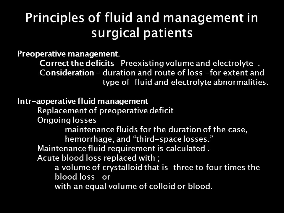 Principles of fluid and management in surgical patients Preoperative management. Correct the deficits Preexisting volume and electrolyte. Consideratio