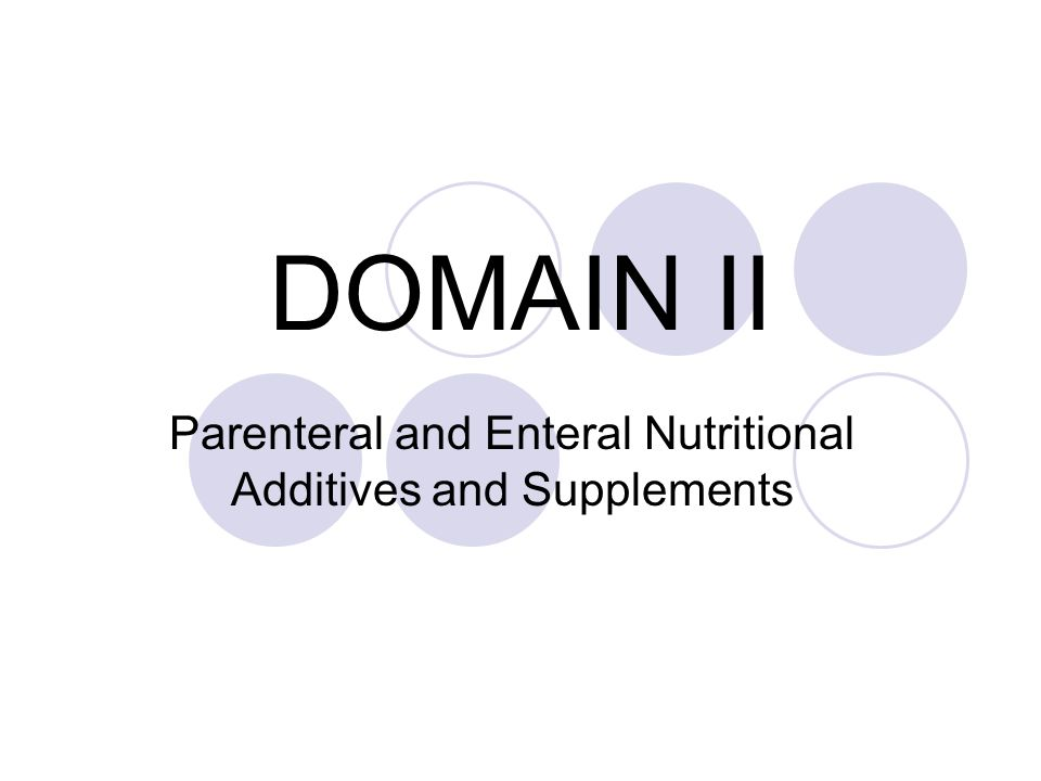 DOMAIN II Parenteral and Enteral Nutritional Additives and Supplements