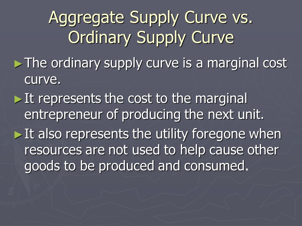Aggregate Supply Curve vs. Ordinary Supply Curve The ordinary supply curve is a marginal cost curve. The ordinary supply curve is a marginal cost curv