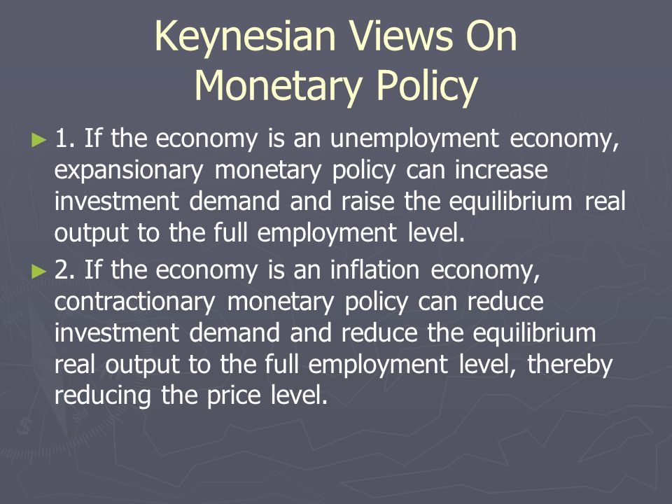 Keynesian Views On Monetary Policy 1. If the economy is an unemployment economy, expansionary monetary policy can increase investment demand and raise