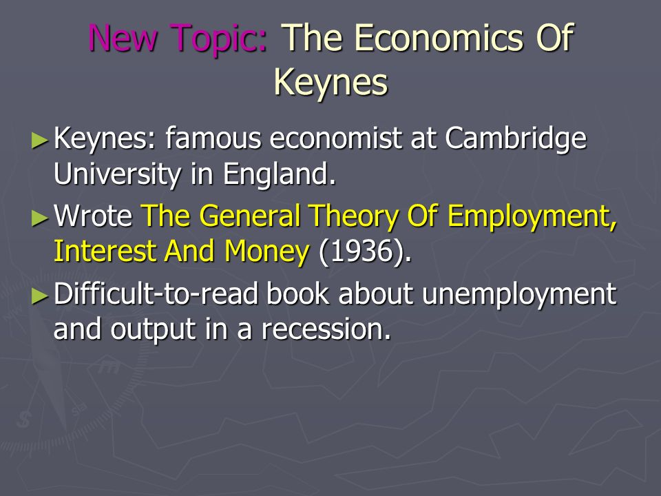 New Topic: The Economics Of Keynes Keynes: famous economist at Cambridge University in England. Keynes: famous economist at Cambridge University in En
