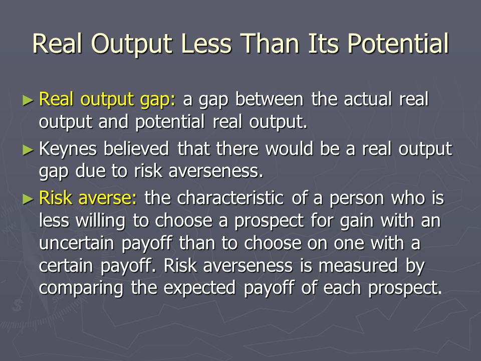 Real Output Less Than Its Potential Real output gap: a gap between the actual real output and potential real output. Real output gap: a gap between th