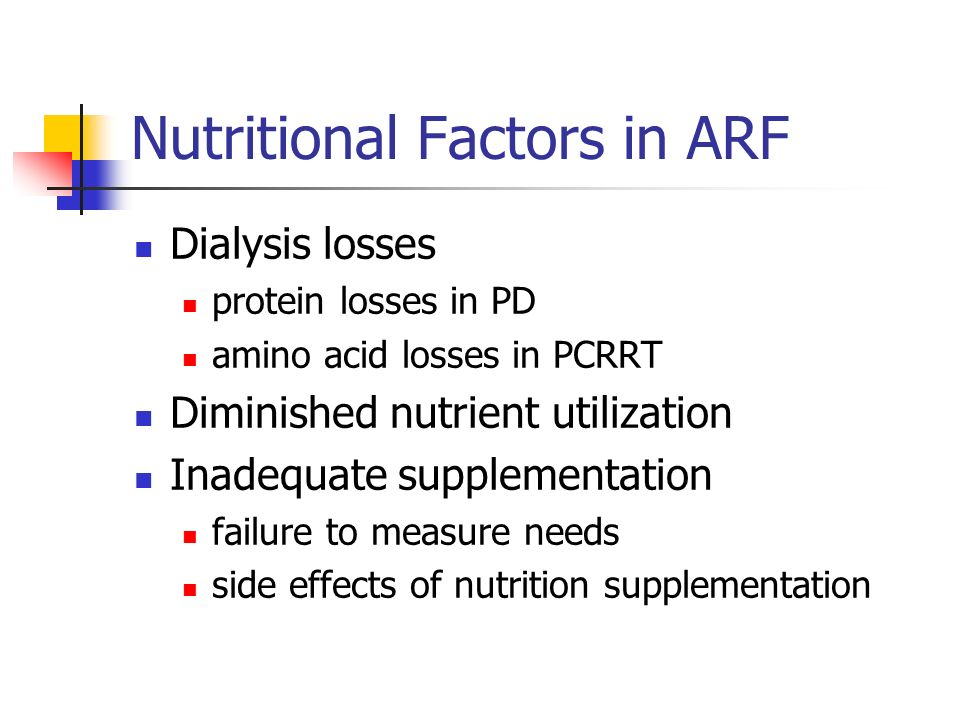 Nutritional Factors in ARF Dialysis losses protein losses in PD amino acid losses in PCRRT Diminished nutrient utilization Inadequate supplementation