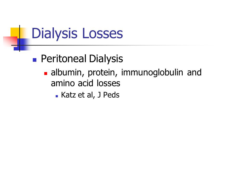 Dialysis Losses Peritoneal Dialysis albumin, protein, immunoglobulin and amino acid losses Katz et al, J Peds