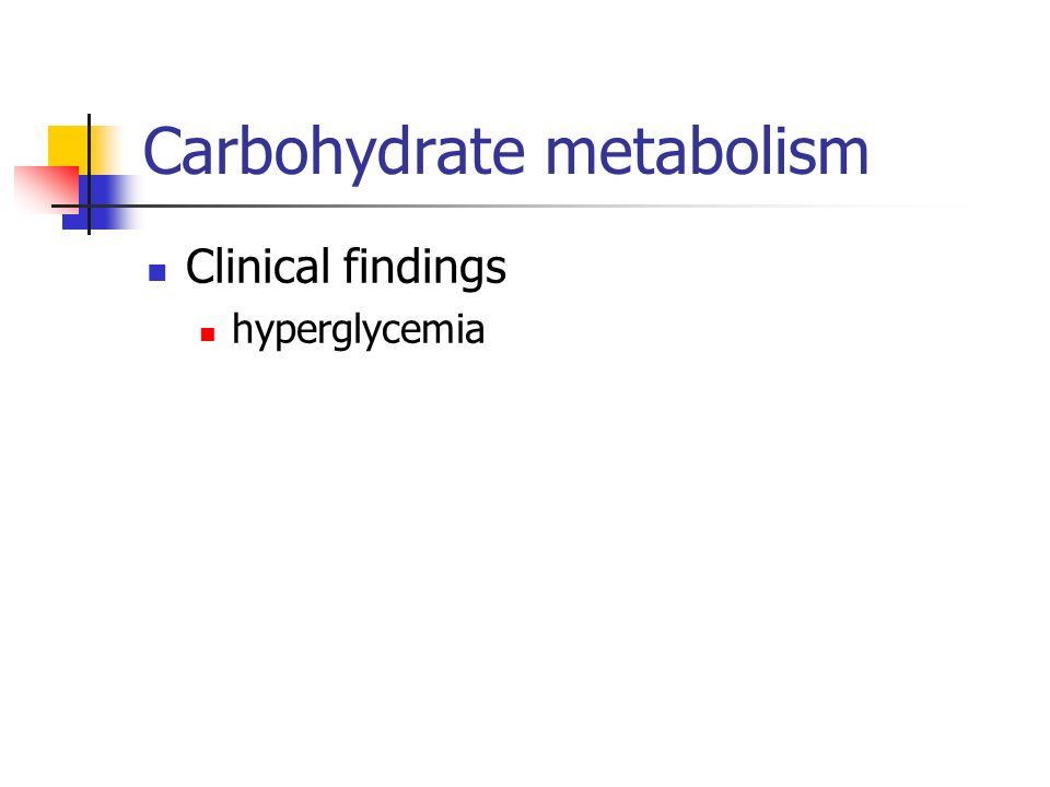 Carbohydrate metabolism Clinical findings hyperglycemia