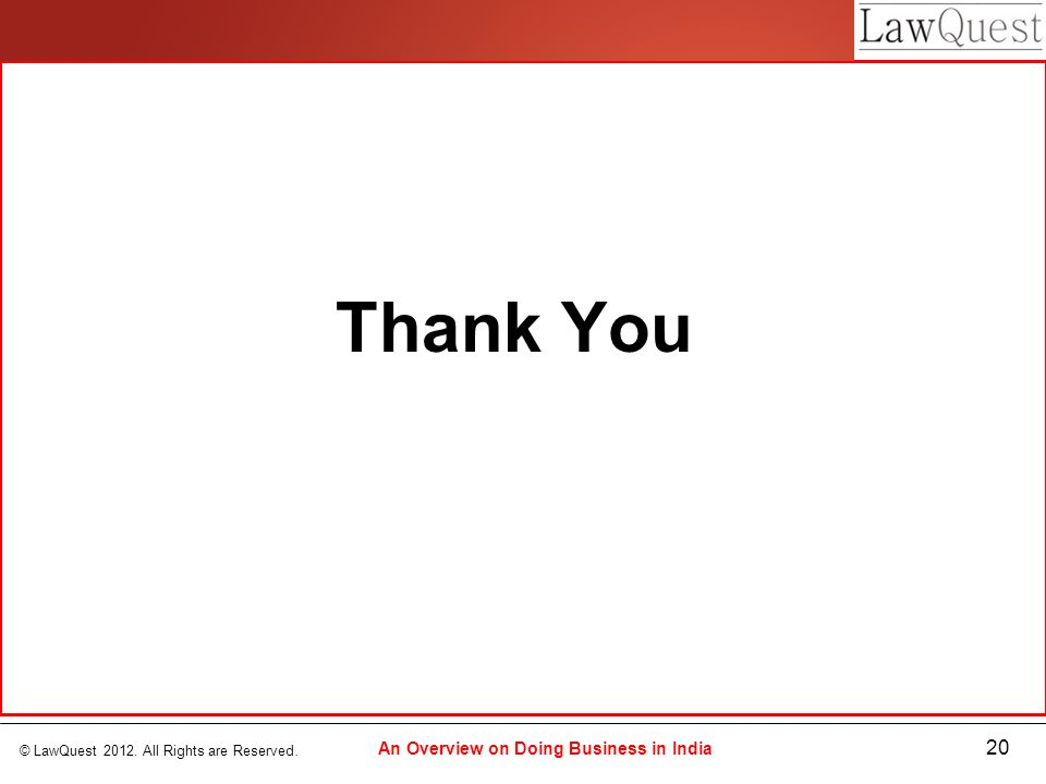 © LawQuest 2012. All Rights are Reserved. 20 An Overview on Doing Business in India Thank You