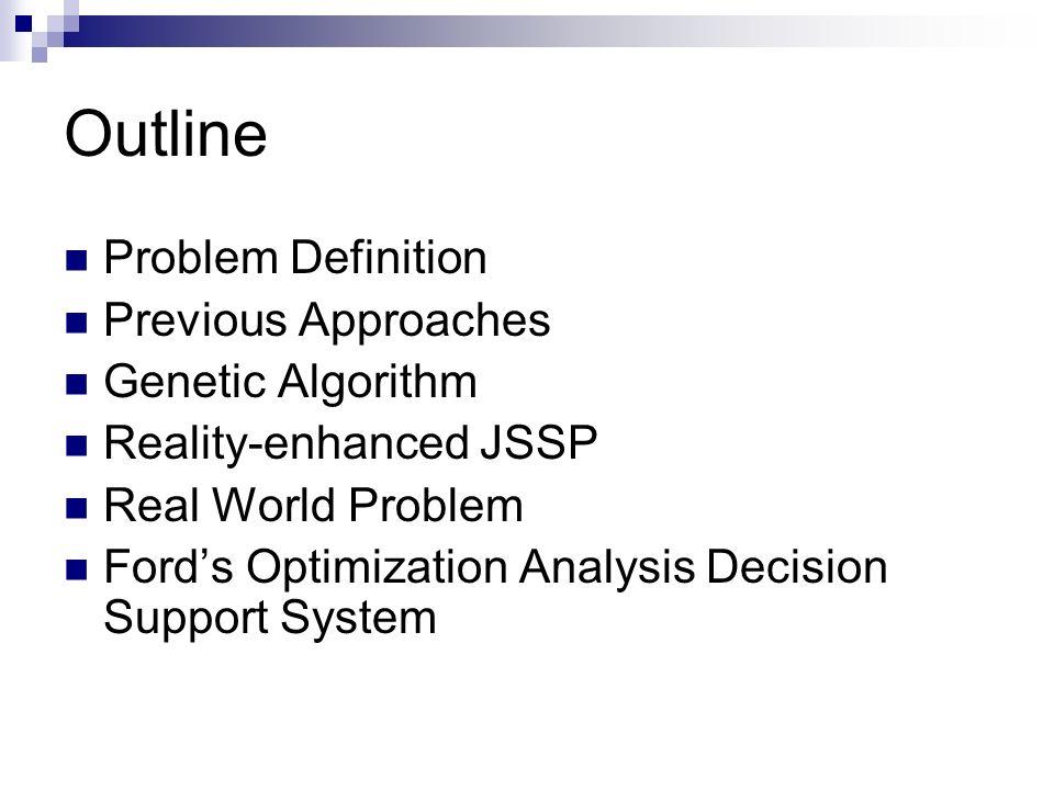 Outline Problem Definition Previous Approaches Genetic Algorithm Reality-enhanced JSSP Real World Problem Fords Optimization Analysis Decision Support