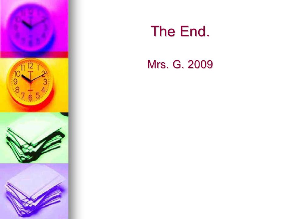 The End. Mrs. G. 2009