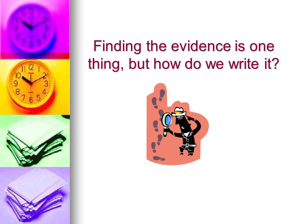 Finding the evidence is one thing, but how do we write it
