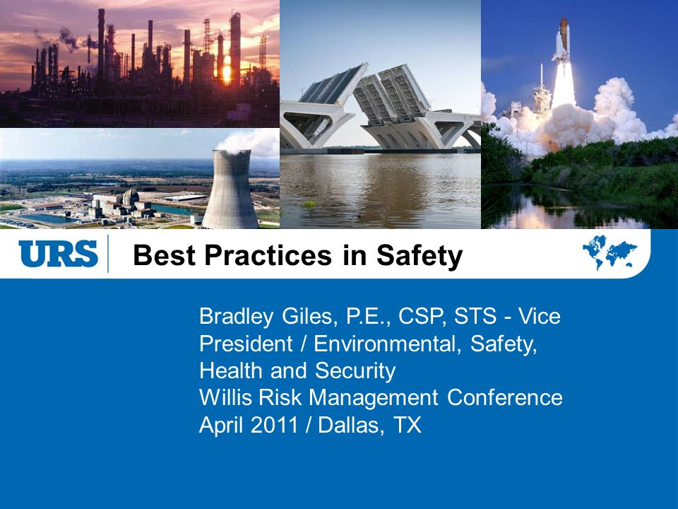 Best Practices in Safety Bradley Giles, P.E., CSP, STS - Vice President / Environmental, Safety, Health and Security Willis Risk Management Conference April 2011 / Dallas, TX