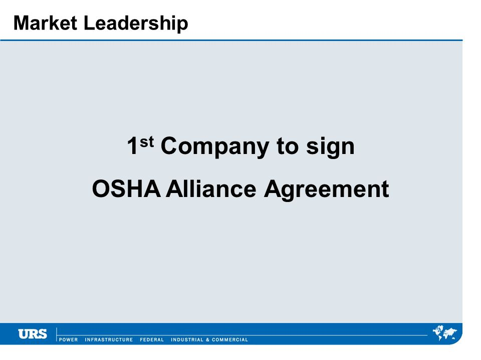 Market Leadership 1 st Company to sign OSHA Alliance Agreement