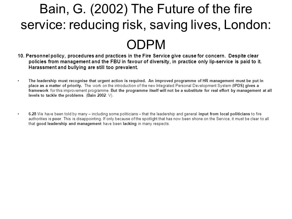 Bain, G. (2002) The Future of the fire service: reducing risk, saving lives, London: ODPM 10. Personnel policy, procedures and practices in the Fire S