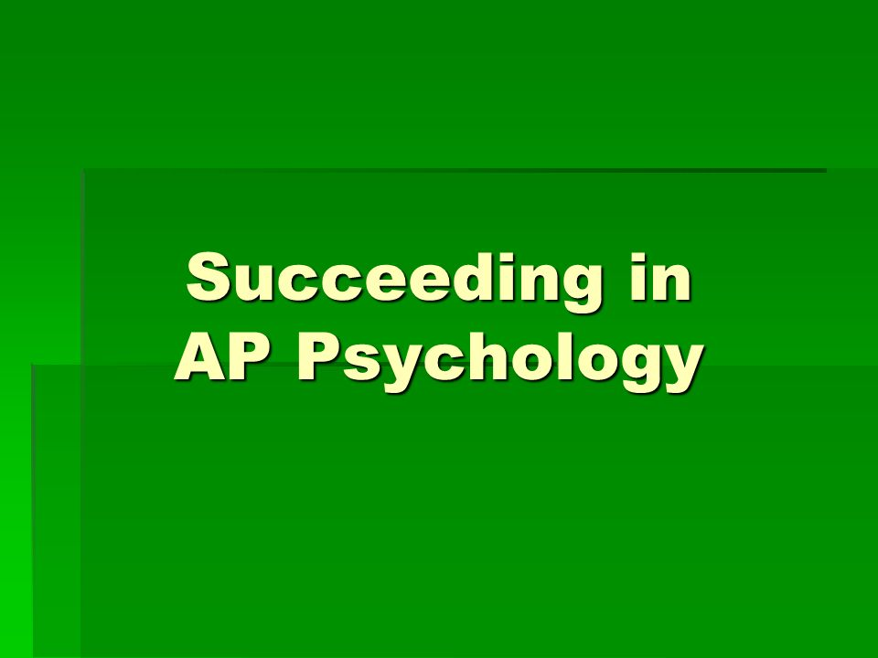 Succeeding in AP Psychology
