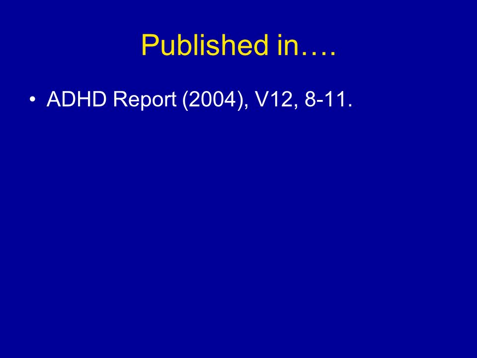 Published in…. ADHD Report (2004), V12, 8-11.