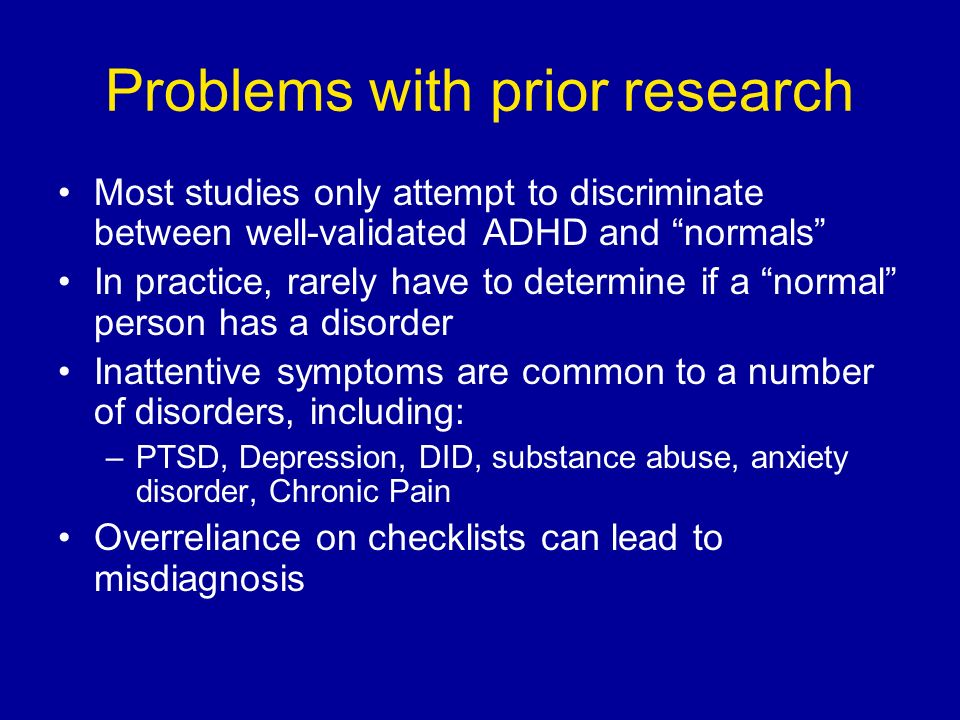 Problems with prior research Most studies only attempt to discriminate between well-validated ADHD and normals In practice, rarely have to determine i