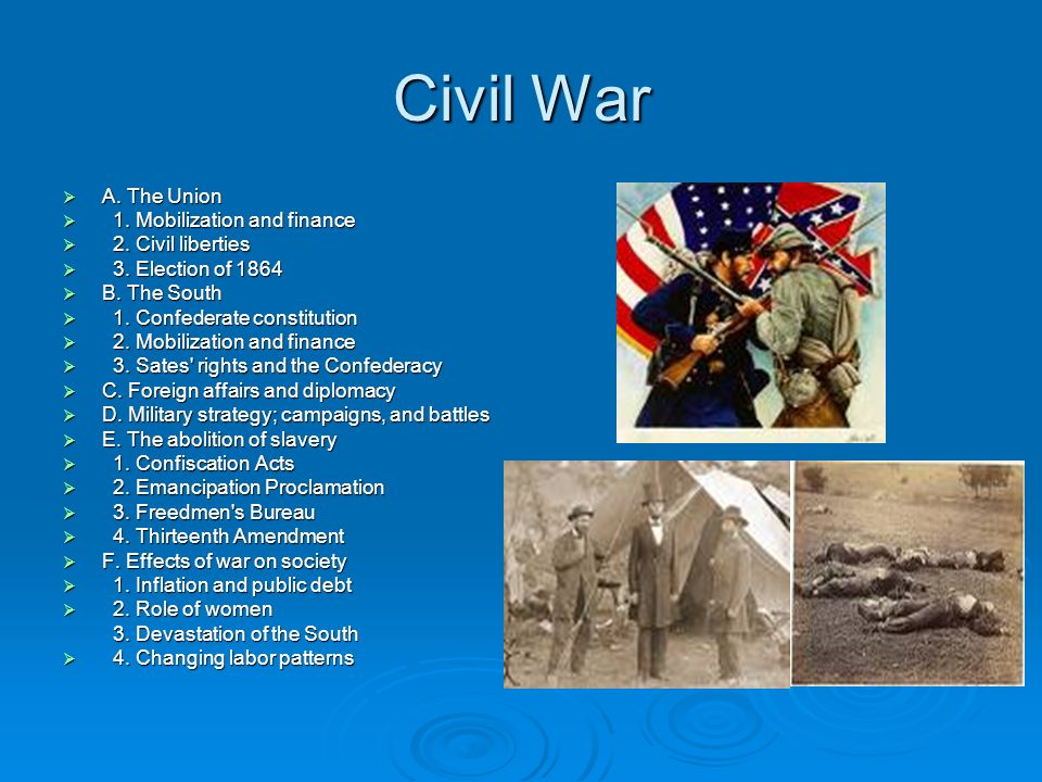 Civil War A. The Union A. The Union 1. Mobilization and finance 1. Mobilization and finance 2. Civil liberties 2. Civil liberties 3. Election of 1864