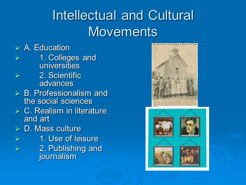 Intellectual and Cultural Movements A. Education A. Education 1. Colleges and universities 1. Colleges and universities 2. Scientific advances 2. Scie