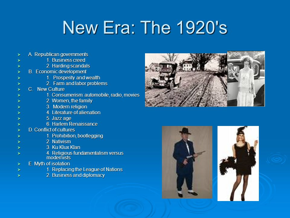New Era: The 1920's A. Republican governments A. Republican governments 1. Business creed 1. Business creed 2. Harding scandals 2. Harding scandals B.