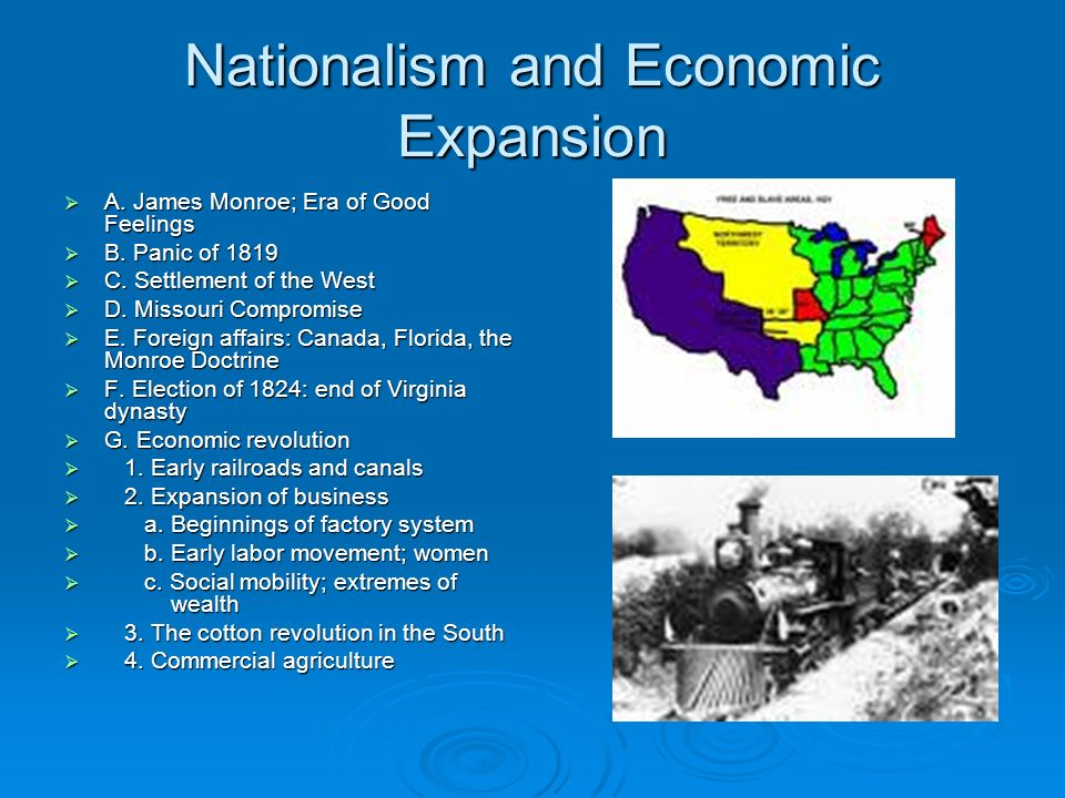Nationalism and Economic Expansion A. James Monroe; Era of Good Feelings A. James Monroe; Era of Good Feelings B. Panic of 1819 B. Panic of 1819 C. Se