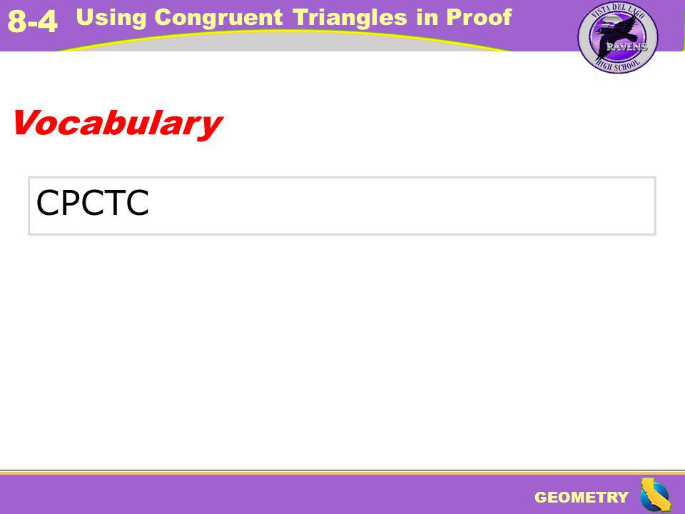 GEOMETRY 8-4 Using Congruent Triangles in Proof CPCTC Vocabulary