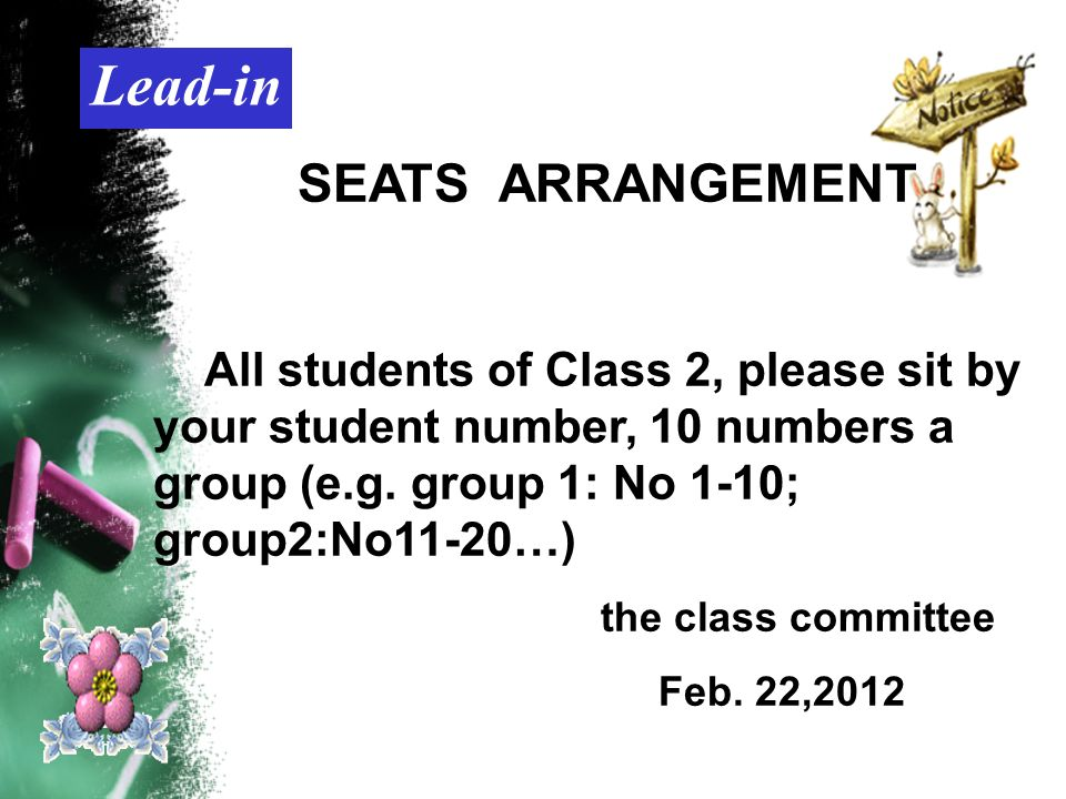 Lead-in SEATS ARRANGEMENT All students of Class 2, please sit by your student number, 10 numbers a group (e.g.