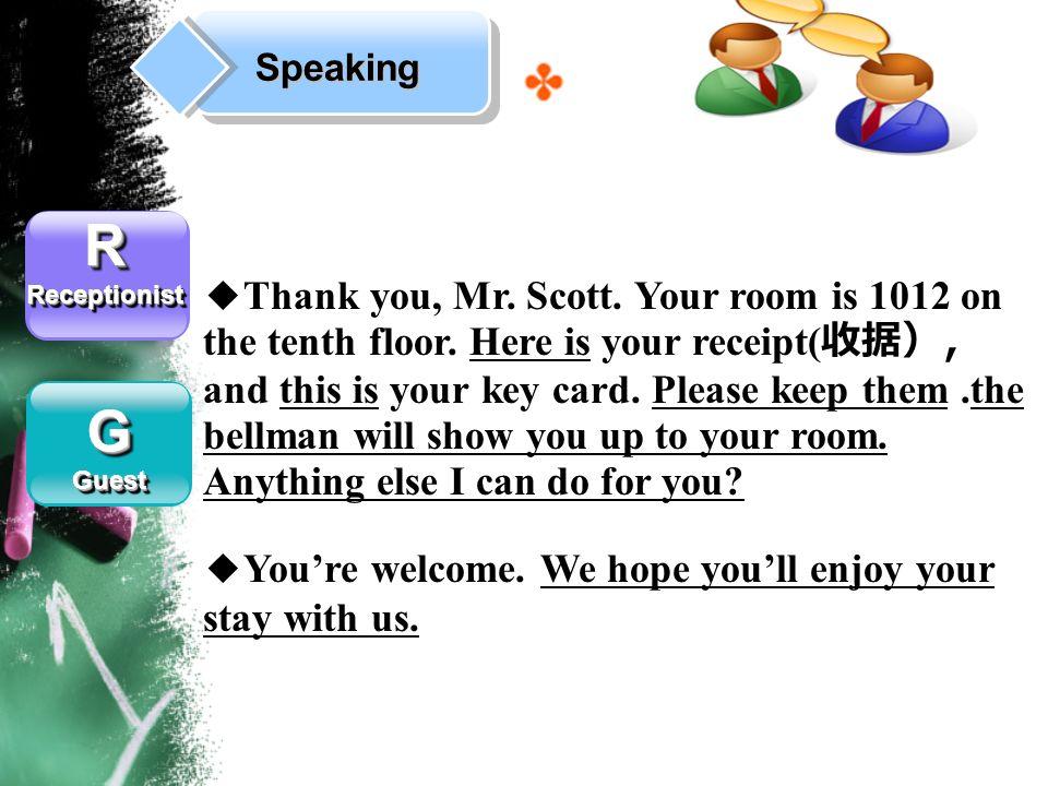 Speaking RReceptionistRReceptionist GGuestGGuest Thank you, Mr.