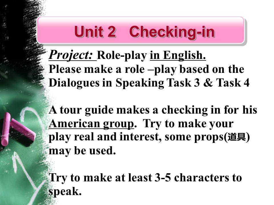 Unit 2 Checking-in Unit 2 Checking-in Unit 2 Checking-in Unit 2 Checking-in Project: Role-play in English.