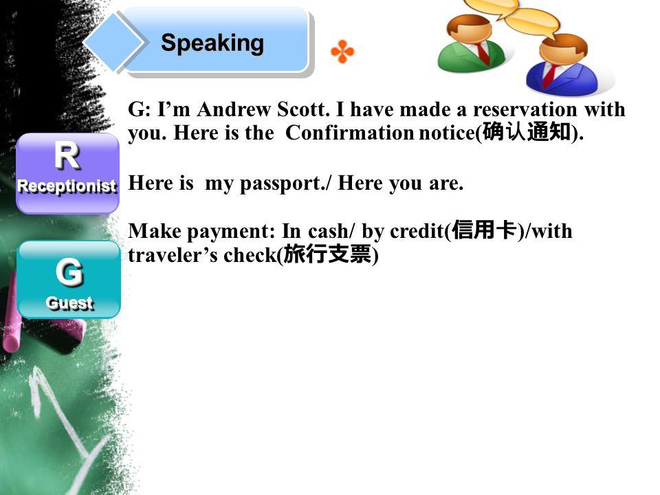 Speaking RReceptionistRReceptionist GGuestGGuest G: Im Andrew Scott.