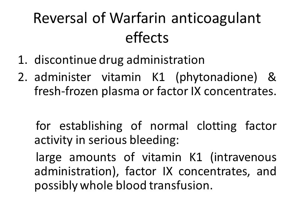 Reversal of Warfarin anticoagulant effects 1.discontinue drug administration 2.administer vitamin K1 (phytonadione) & fresh-frozen plasma or factor IX