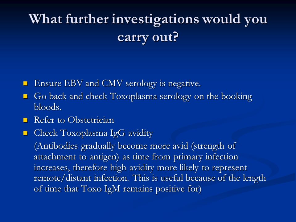 What further investigations would you carry out? Ensure EBV and CMV serology is negative. Ensure EBV and CMV serology is negative. Go back and check T