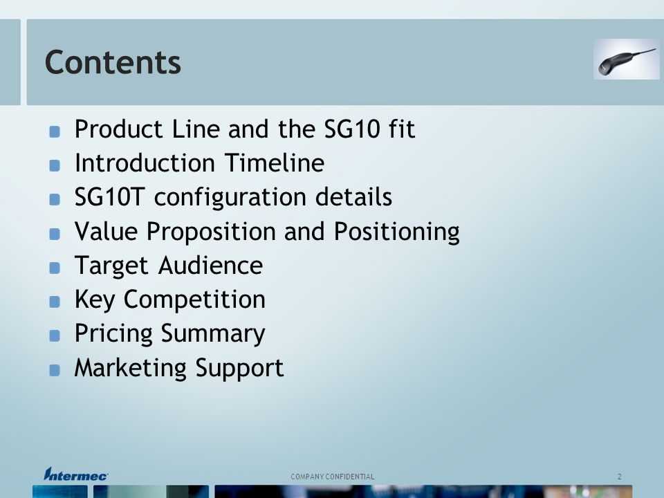 2 COMPANY CONFIDENTIAL Contents Product Line and the SG10 fit Introduction Timeline SG10T configuration details Value Proposition and Positioning Target Audience Key Competition Pricing Summary Marketing Support