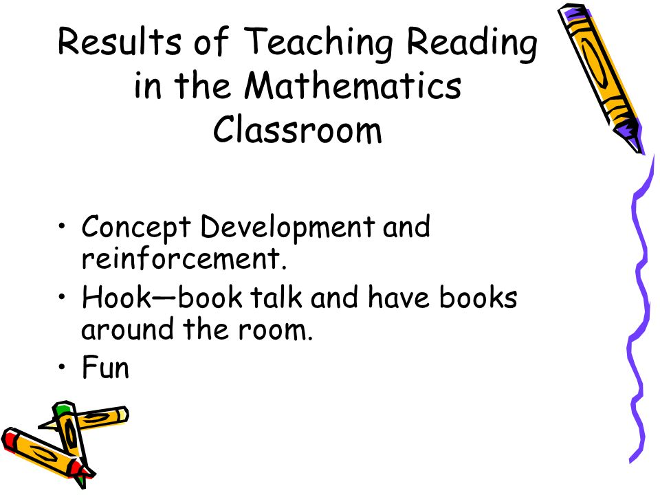 Results of Teaching Reading in the Mathematics Classroom Concept Development and reinforcement.