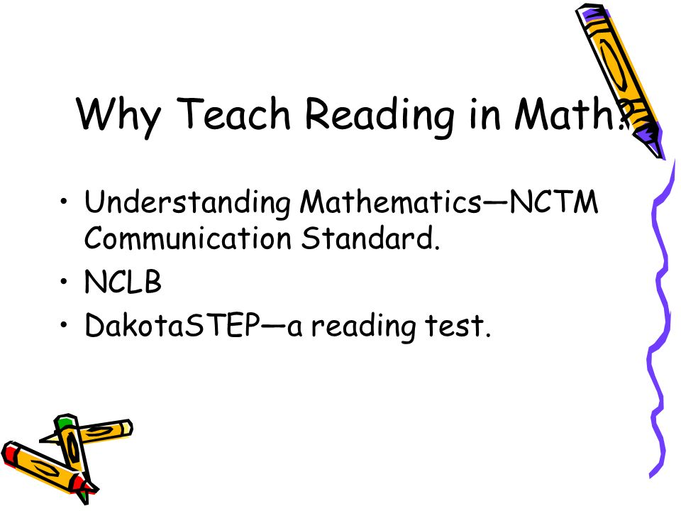 Why Teach Reading in Math. Understanding MathematicsNCTM Communication Standard.