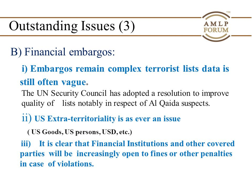 Outstanding Issues (3) B) Financial embargos: i) Embargos remain complex terrorist lists data is still often vague.