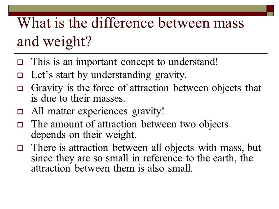 What is the difference between mass and weight? This is an important concept to understand! Lets start by understanding gravity. Gravity is the force