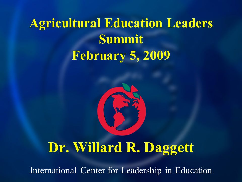 International Center for Leadership in Education Dr. Willard R. Daggett Agricultural Education Leaders Summit February 5, 2009
