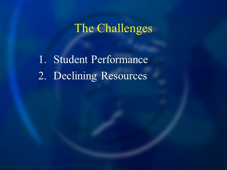 The Challenges 1.Student Performance 2.Declining Resources