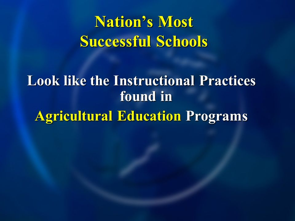 Look like the Instructional Practices found in Agricultural Education Programs Nations Most Successful Schools